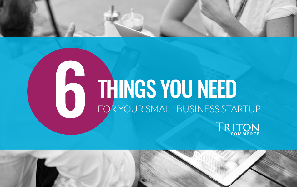 6 Things You Need for Your Small Business Startup