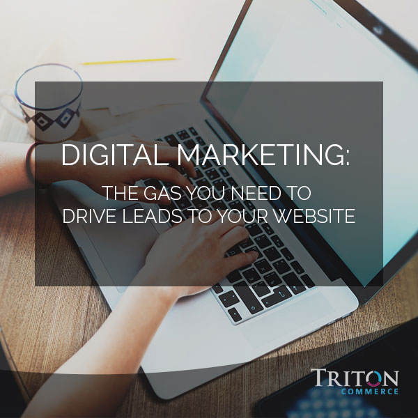 Digital Marketing: The Gas You Need to Drive Leads to Your Website