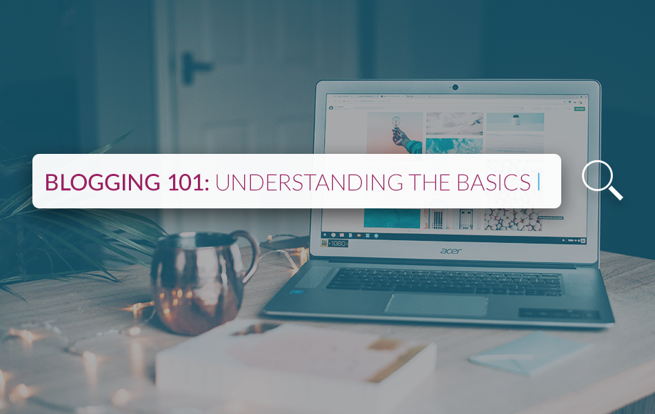 Blogging 101: Understanding the Basics