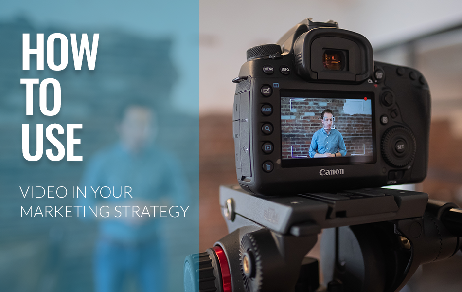 Top 3 Tips For How to Best Use Video in Your Marketing Strategy