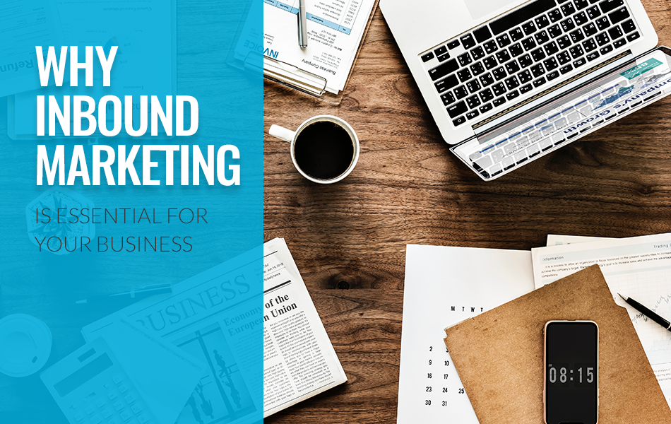 Why Inbound Marketing Is Essential For Your Business