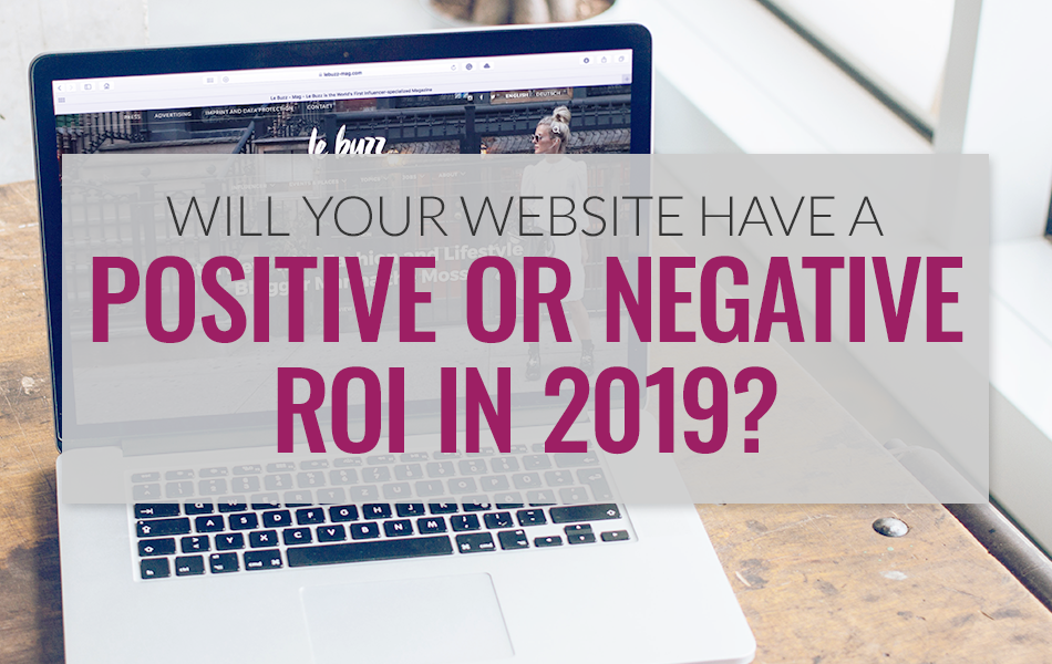 Will Your Website Have A Positive Or Negative ROI In 2019?