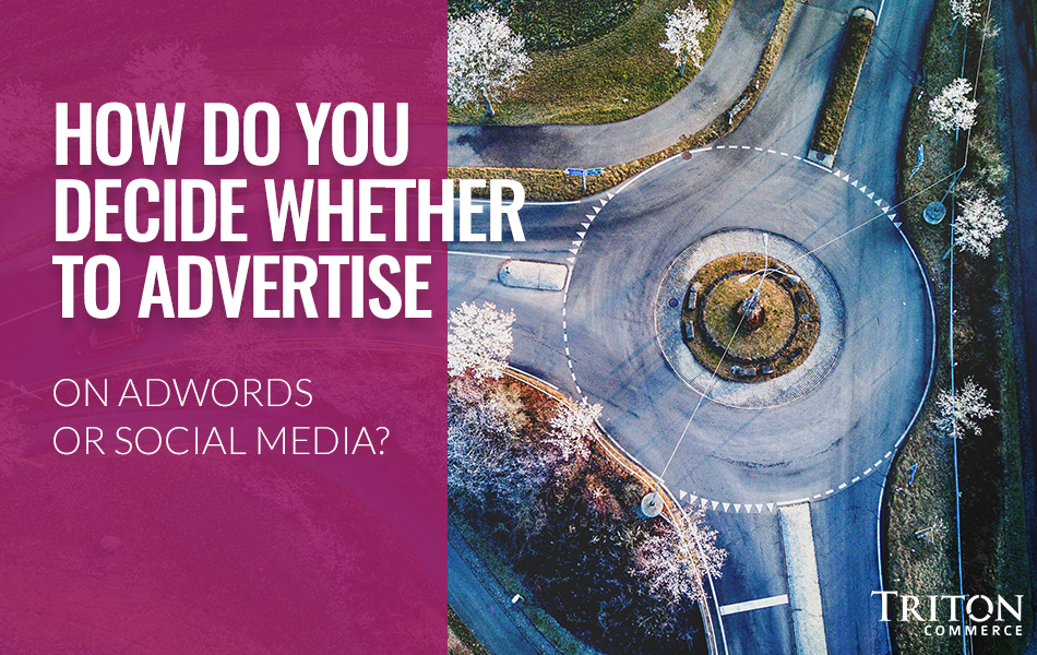 How Do You Decide Whether To Advertise On AdWords Or Social Media?