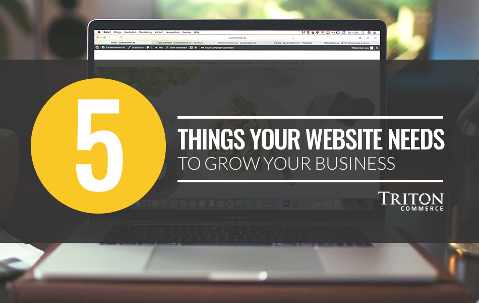 5 Things Your Website Needs In Order To Grow Your Business