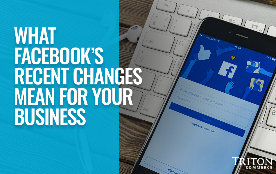 What Facebook's Recent Changes Mean for Your Business