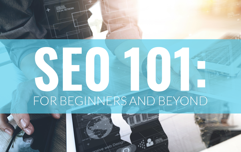 SEO 101: For Beginners and Beyond