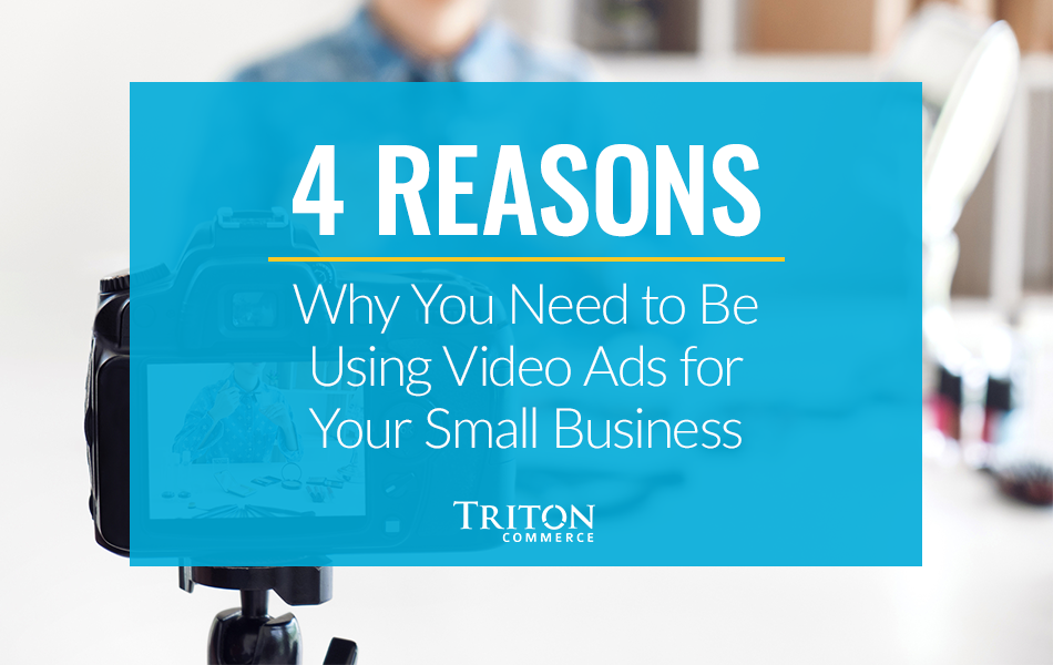 4 Reasons Why You Need to Be Using Video Ads for Your Small Business