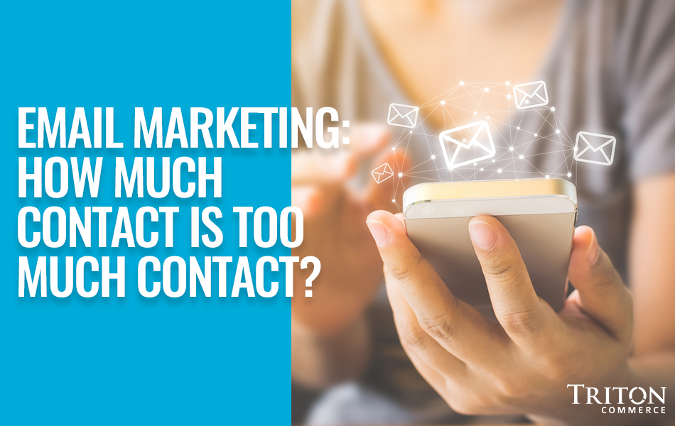 Email Marketing: How Much Contact is Too Much Contact?