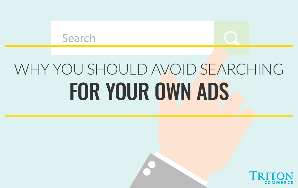 Why You Should Avoid Searching for Your Own Ads