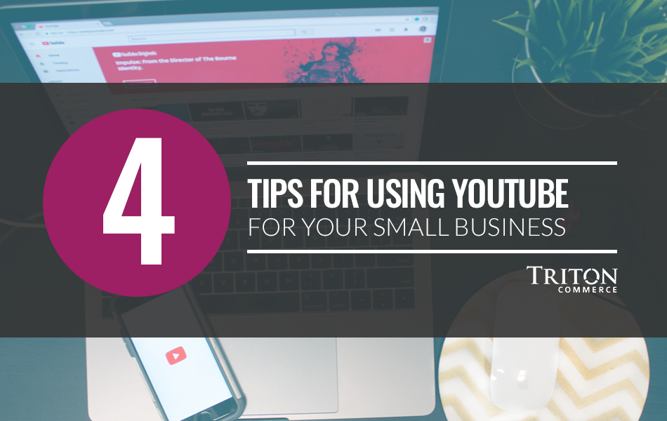 4 Tips for Using YouTube for Your Small Business