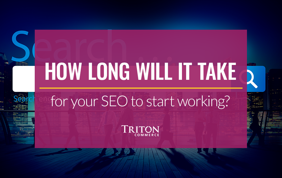 How Long Will It Take for Your SEO Strategy to Start Working?