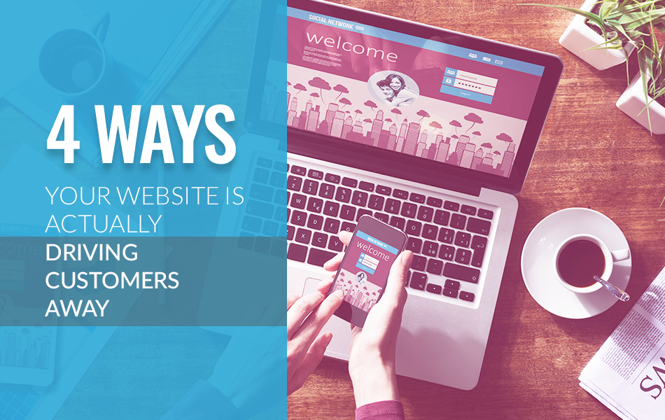 4 Ways Your Website is Actually Driving Customers Away
