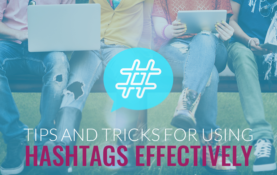 Tips and Tricks for Using Hashtags Effectively